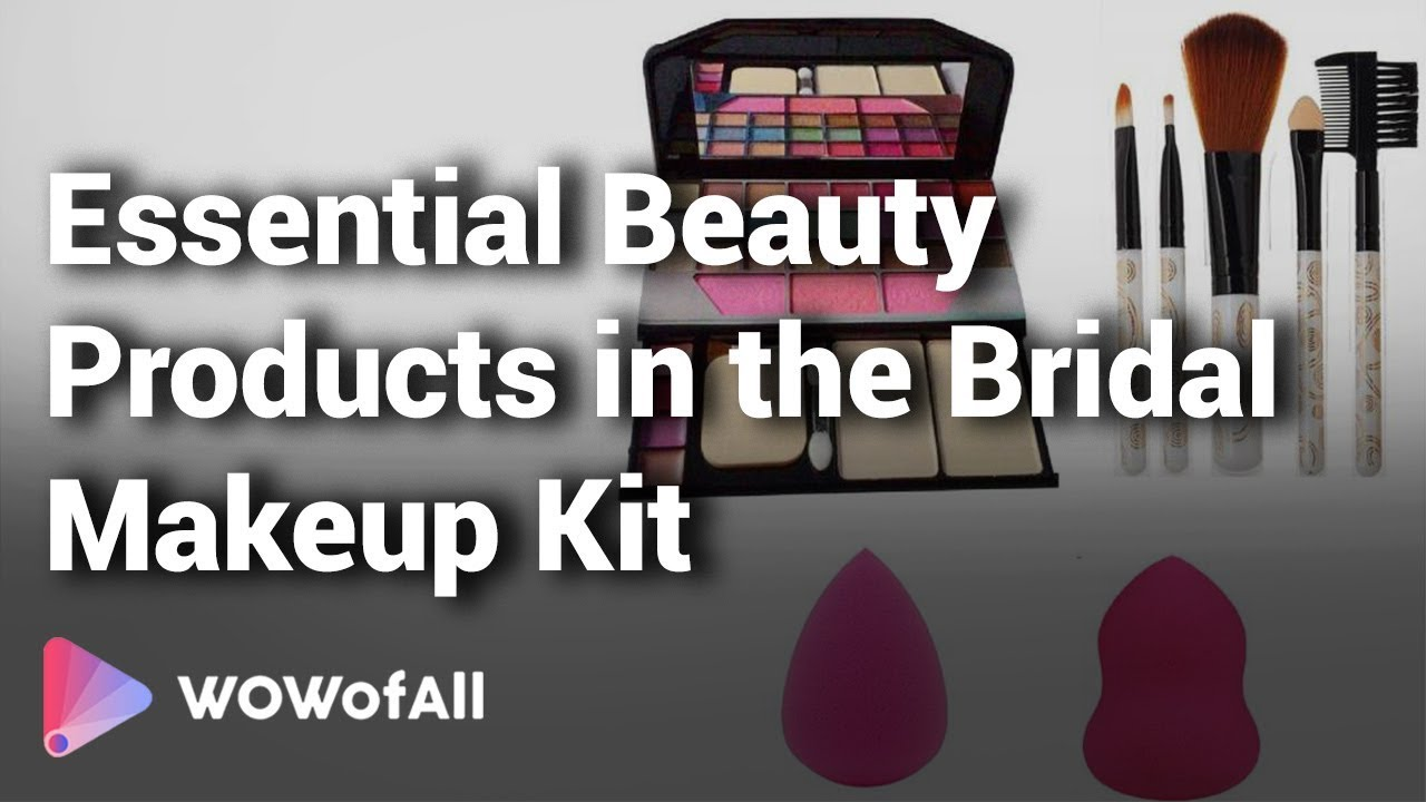 10 Essential Beauty Products In The Bridal Makeup Kit 2018