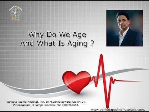 Why Do We Age and What Is Aging ? By Rtn. Dr. M. Venkateswara Rao