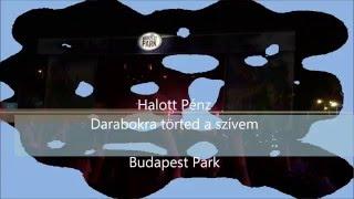 Halott Pénz - Darabokra törted a szívem  Budapest Park 2016