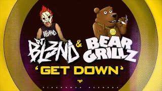GET DOWN - DJ BL3ND & BEAR GRILLZ