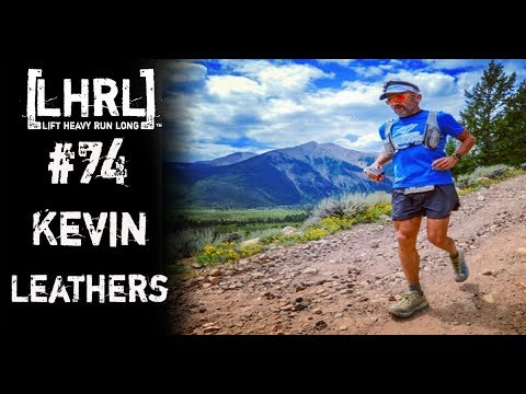 Lift Heavy Run Long® #74  with Kevin Leathers