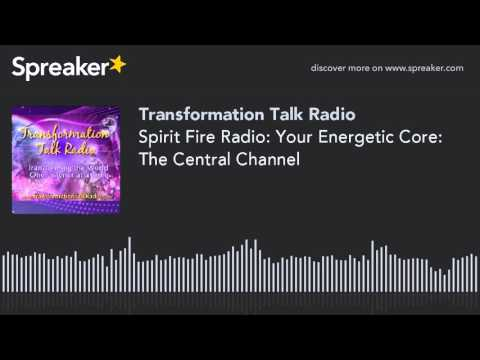 Spirit Fire Radio: Your Energetic Core: The Central Channel