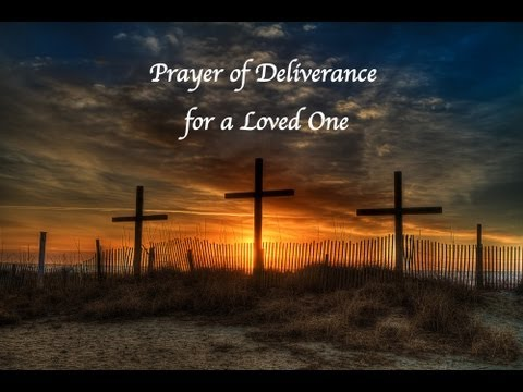deliverance prayer for a loved one youtube