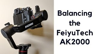How to balance the FeiyuTech AK2000 with a Nikon D7000