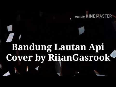 BANDUNG LAUTAN API. Cover By RiianGasrook