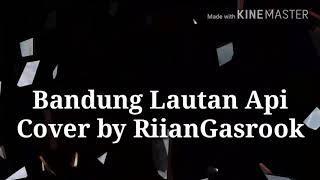 BANDUNG LAUTAN API. Cover by Riian_Gasrook