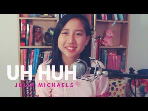 Uh Huh - Julia Michaels (cover)