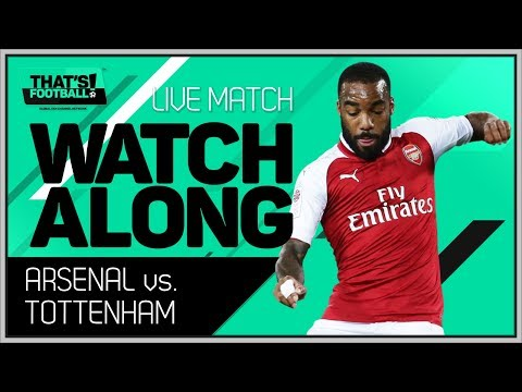 Arsenal Vs Tottenham LIVE Stream Watchalong
