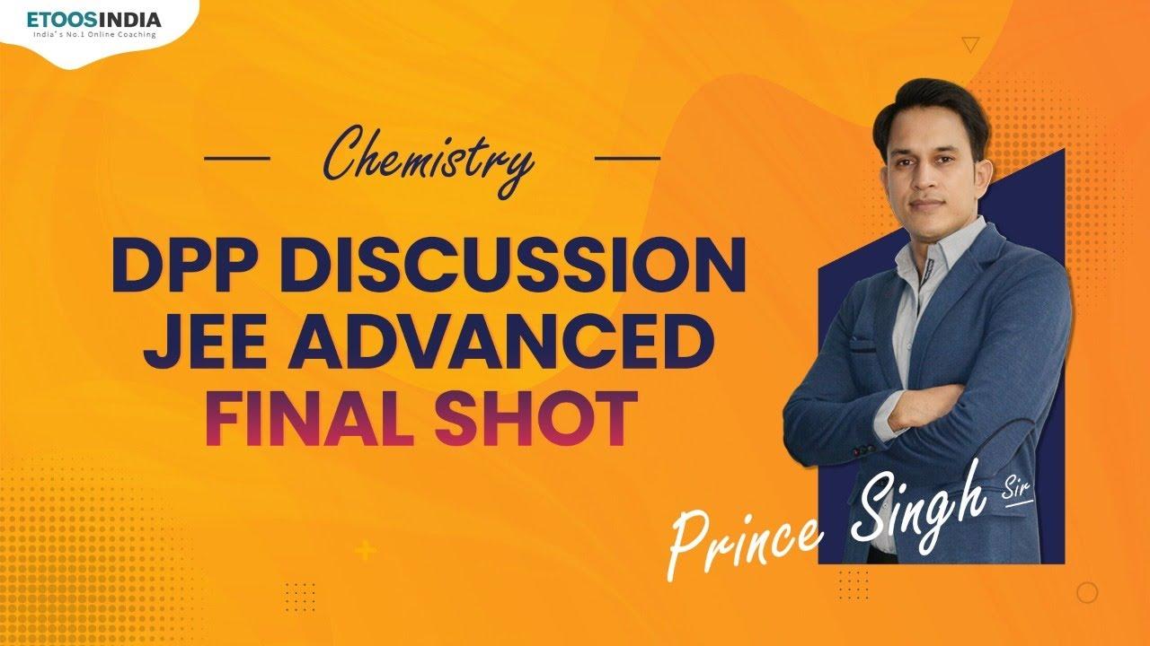 Final Shot for JEE Advanced 2021 | Chemistry by Prince Singh Sir | Etoosindia
