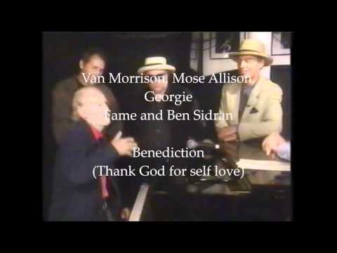 Van Morrison, Mose Allison, Georgie Fame, Ben Sidran - Benediction (Thank God for self love)