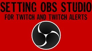 HOW TO SETUP FOR TWITCH & TWITCH ALERTS/STREAM LABS WITH OBS STUDIO!