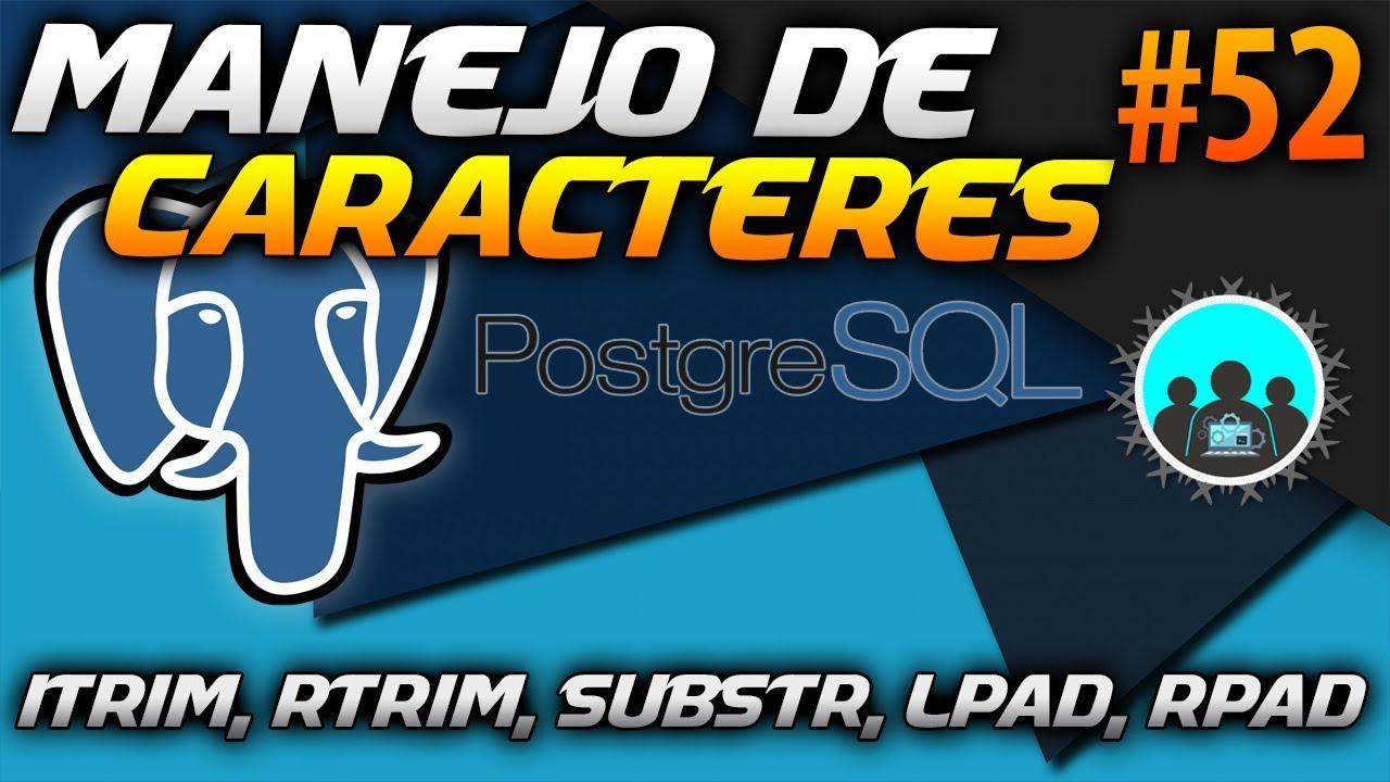 Cómo MANEJAR CARACTERES con LTRIM, RTRIM, SUBSTR, LPAD Y RPAD | Curso de  PostgreSQL #52