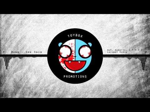 Bong - She Said ( Au5, Auratic, I.Y.F.F.E, Lafunkt Remix )