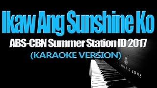IKAW ANG SUNSHINE KO - ABS-CBN Summer Station ID 2017 (KARAOKE VERSION)