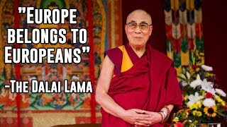 The Dalai Lama Supports European Ethno-Nationalism. Speak the truth, even if your voice shakes.