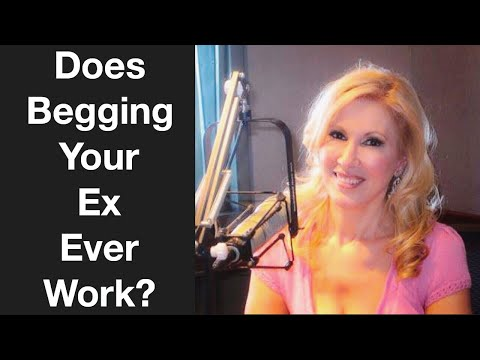 Does Begging Your Ex Ever Work?