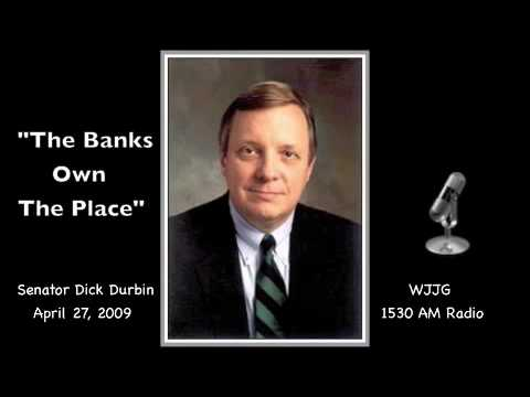 """The Banks Own The Place"" - Senator Dick Durbin"
