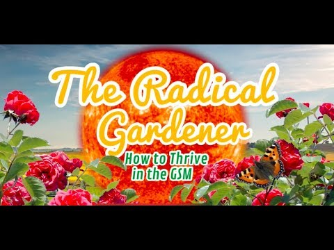 GSM Talk with Radical Gardener   The Grand Solar Minimum Channel GROW Community Series