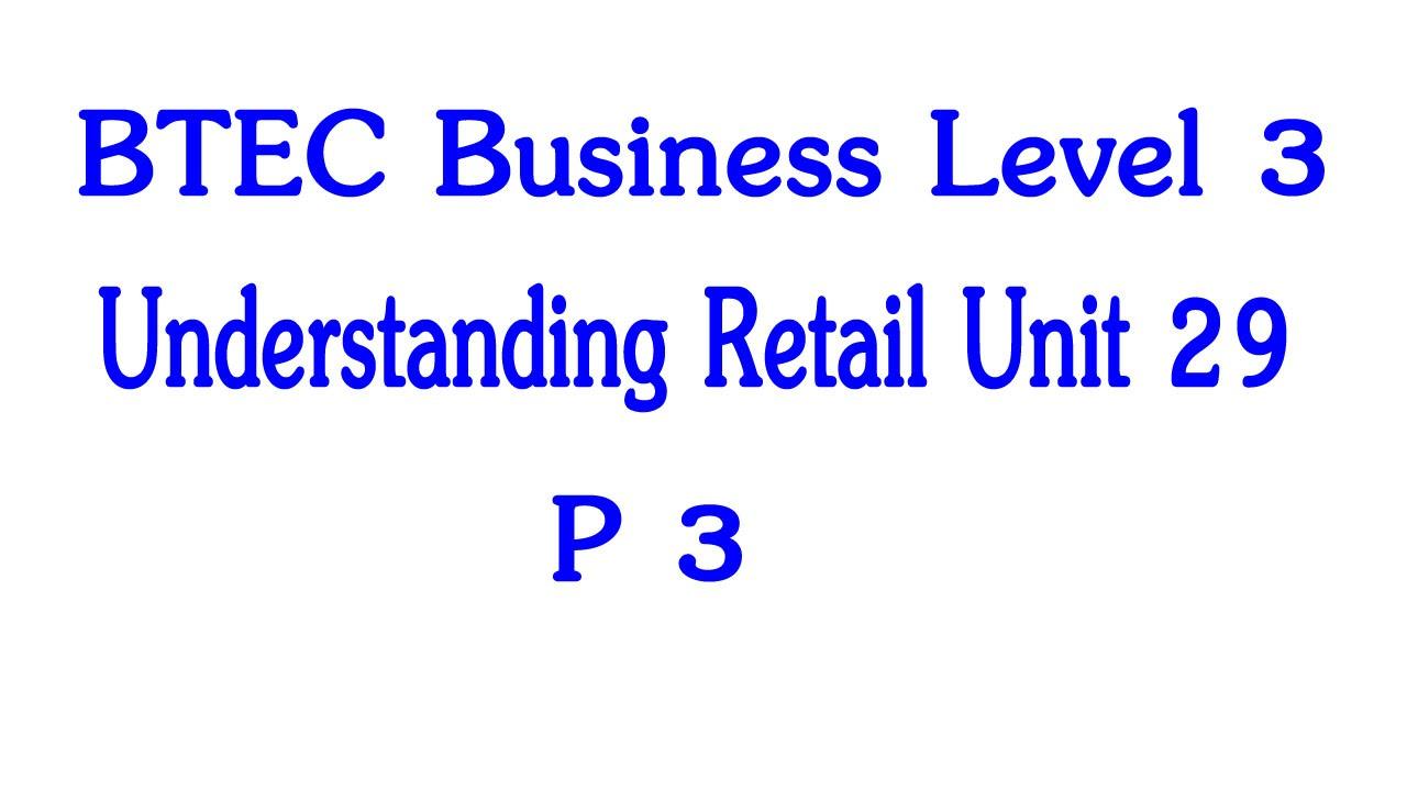 BTEC Business Level 3 Unit 29 Understanding Retail P3