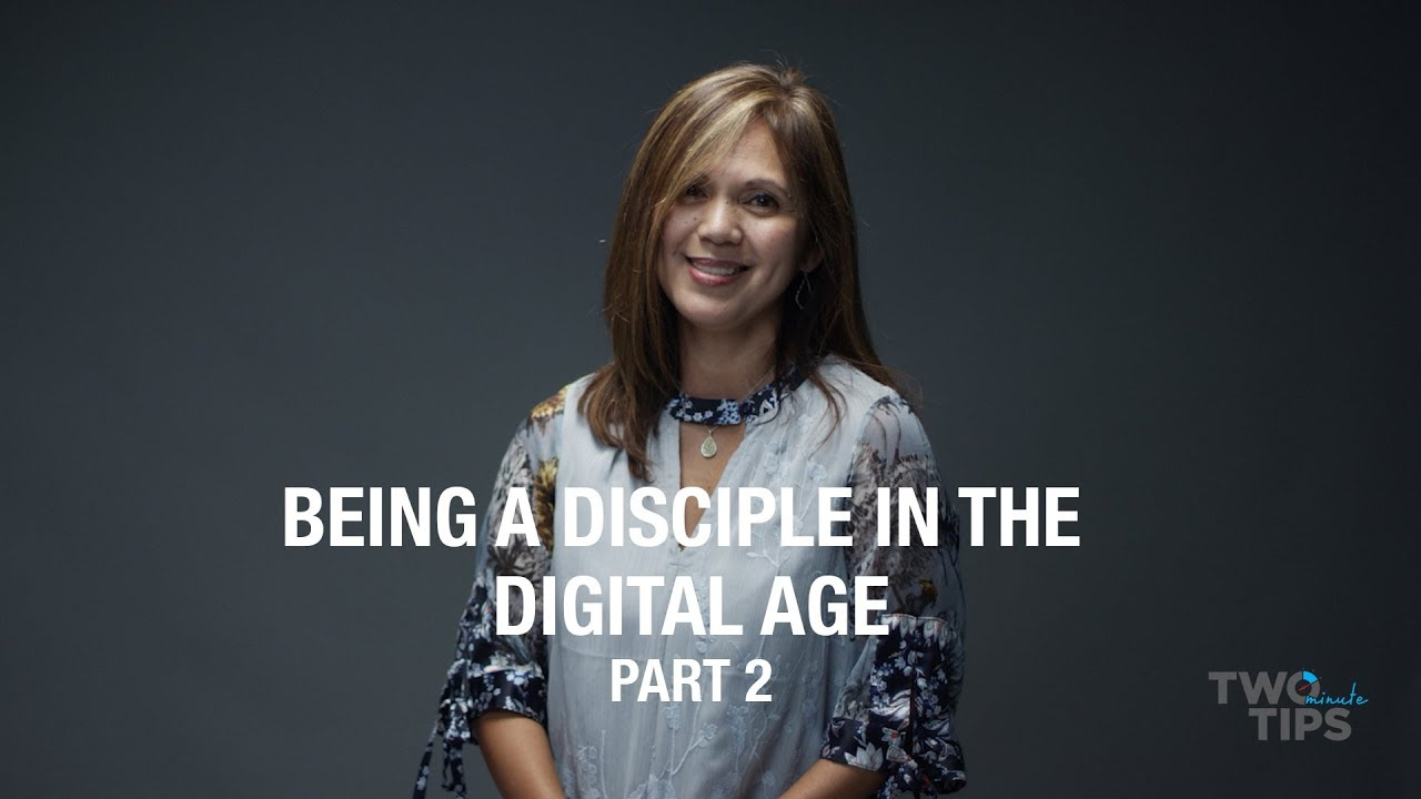 Being a Disciple in the Digital Age, Part 2 | TWO MINUTE TIPS