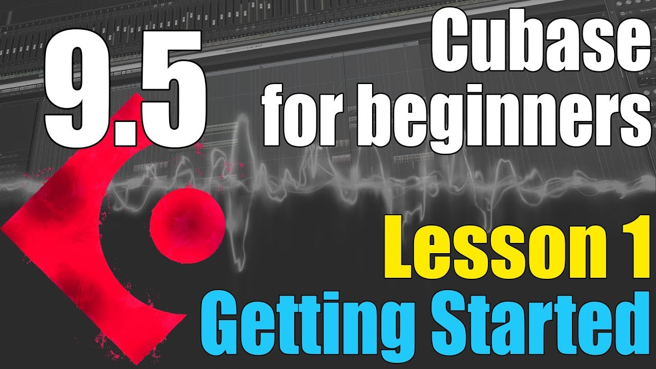 Cubase 9.5 Ultimate Beginners Tutorial : Lesson 1 - Getting Started