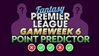 POINT PREDICTOR GAMEWEEK 6 | FANTASY PREMIER LEAGUE