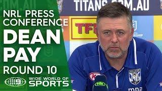 NRL Press Conference: Dean Pay - Round 10 | NRL on Nine