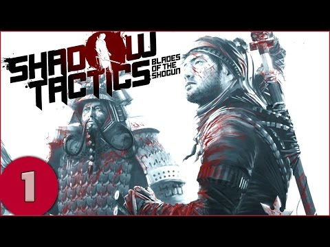 Shadow Tactics: Blades of the Shogun - Part 1 - Gameplay / Let's Play