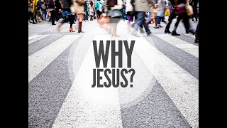 "Oct 18th 2020,  Why Jesus? ""Because Jesus is the Only Way to the Father"""