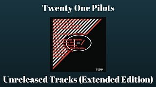 Twenty One Pilots: Unreleased Tracks (Exented Edition)