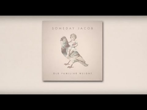 Someday Jacob - Old Familiar Weight (Official Lyrics Video)