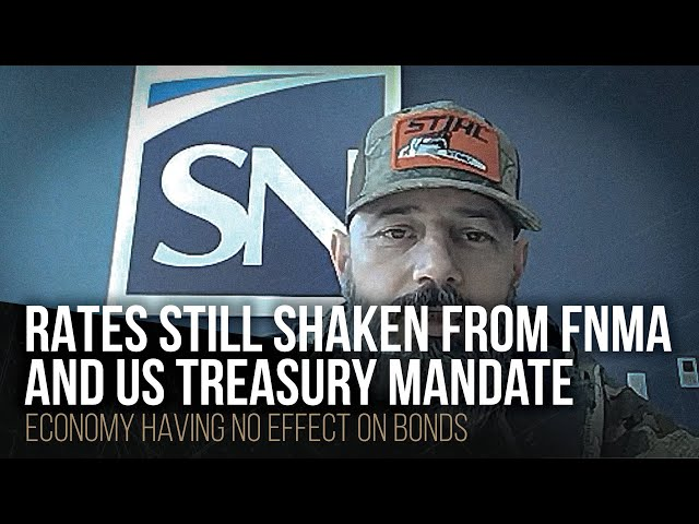 Rates still shaken from FNMA and US Treasury mandate