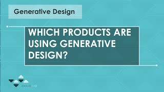 Which Products Are Using Generative Design?