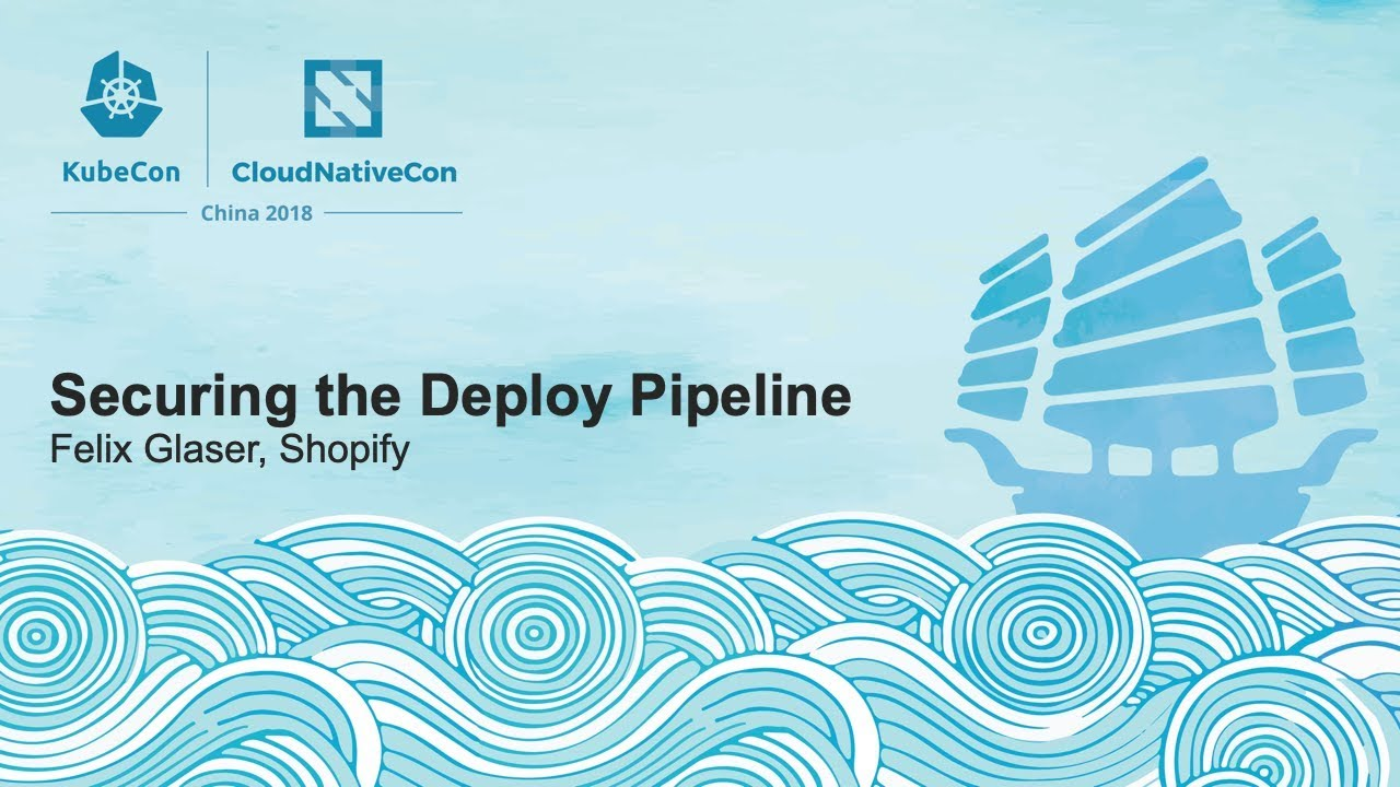 Securing the Deploy Pipeline - Felix Glaser, Shopify