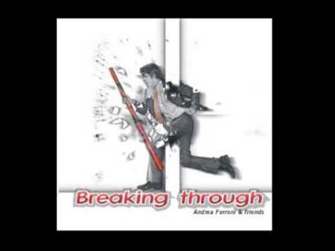 Breaking through - Andrea Ferroni & Friends 2006 - Entire album