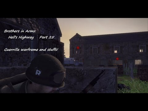 Guerrilla warfare and stuffs! | Brothers in Arms: Hell's Highway | Part 25 |
