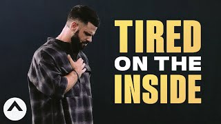 Tired On The Inside | Pastor Steven Furtick | Elevation Church