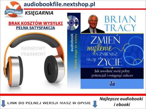 ZMIEŃ MYŚLENIE A ZMIENISZ SWOJE ŻYCIE - Tracy Brian - AudioBook, do słuchania w podróży, MP3