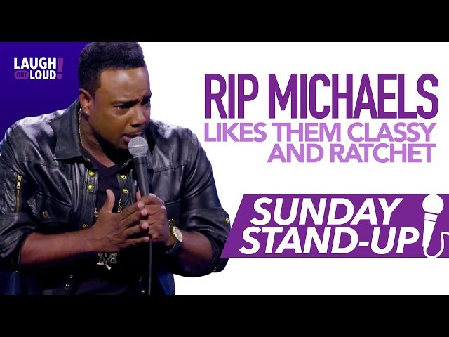 Rip Michaels likes them classy and ratchet   Sunday Stand-Up   LOL Network