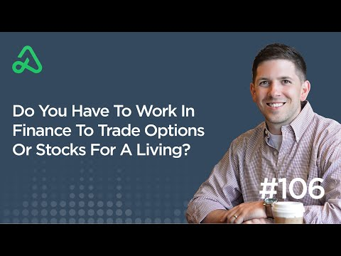 Do You Have To Work In Finance To Trade Options Or Stocks For A Living? [Episode 106]