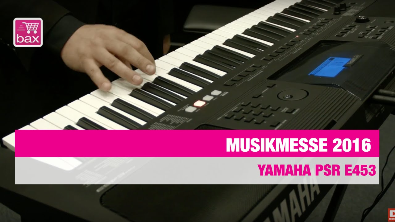 yamaha psr e453 musikmesse 2016 youtube. Black Bedroom Furniture Sets. Home Design Ideas