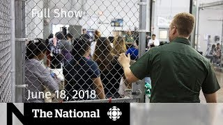 The National for Monday June 18, 2018 — U.S. Immigration, Gaming Disorder, Facebook