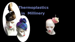 Using Thermo plastics in millinery