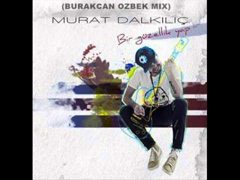 Burakcan Özbek Ft. Murat Dalkılıç - Bir Güzellik Yap (2012)