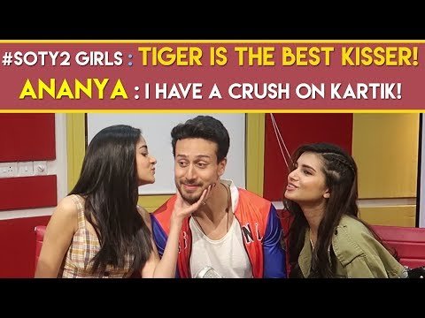 #SOTY2 girls : 'Tiger is the best kisser! | Ananya : 'I have a crush on Kartik!'