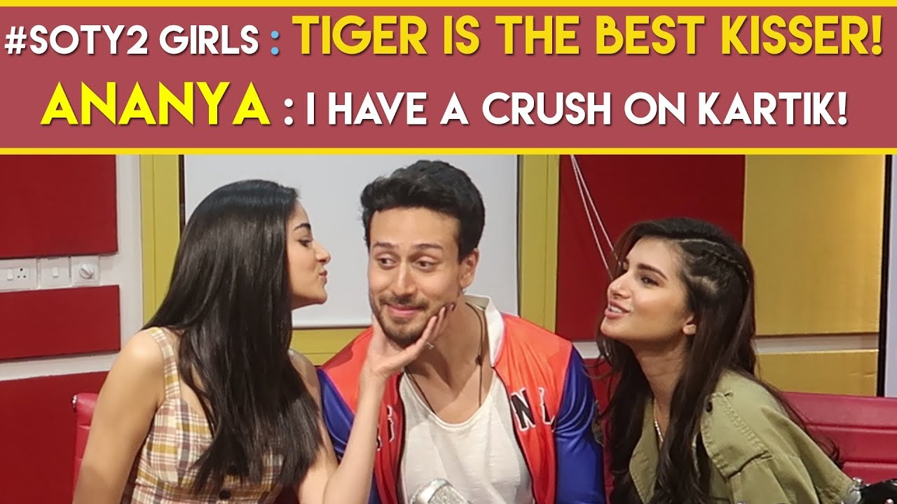 Download #SOTY2 girls : 'Tiger is the best kisser!   Ananya : 'I have a crush on Kartik!'