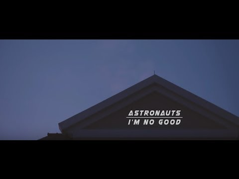 I'm No Good - Astronauts (Official Video)