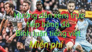 Huớng dẫn xem trực tiếp bóng đá miễn phí - Bình luận Tiếng Việt