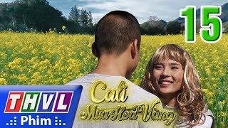 THVL | Cali mùa hoa vàng - Tập 15