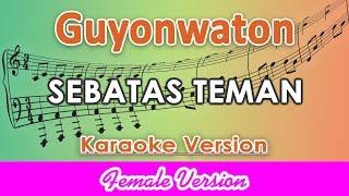Guyonwaton Sebatas Teman FEMALE Karaoke Lirik Tanpa Vokal by regis.mp3